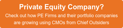 Private Equity Company?  Check out how PE Firms and their portfolio companies  are growing using CMOs from Chief Outsiders