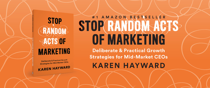 "Chief Outsiders' Karen Hayward Earns Accolades for Her New Book, ""Stop Random Acts of Marketing"""